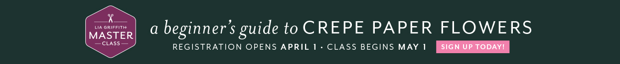 Master Class - A Beginner's Guide to Crepe Paper Flowers. Registration opens April 1, class begins May 1. Sign up today!