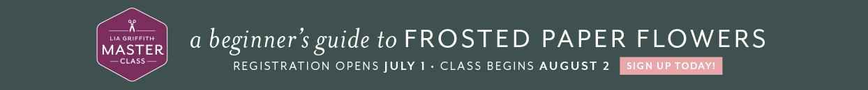 Master Class: A Beginner's Guide to Frosted Paper Flowers. Registration opens July 1, class begins on August 2. Sign up today!
